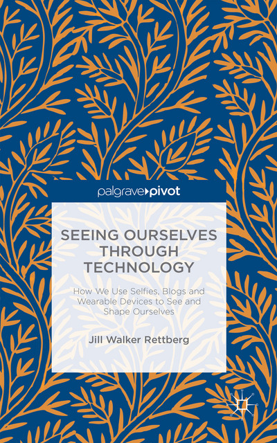 "Cover image of Jill Walker Rettberg's book ""Seeing Ourselves Through Technology"""
